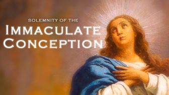 December 8th:  Solemnity of the Immaculate Conception of the Blessed Virgin Mary